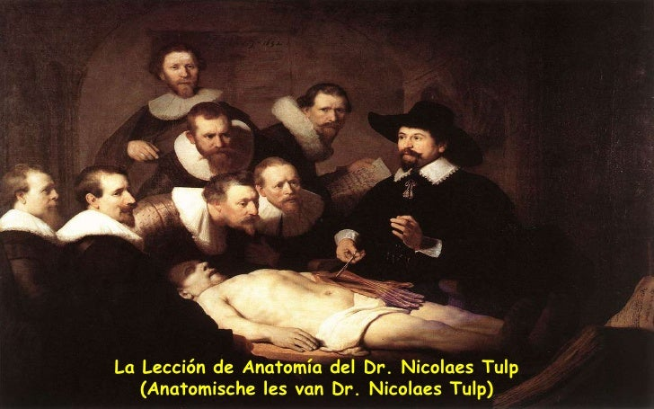 La Lección de Anatomía del Dr. Nicolaes Tulp   (Anatomische les van Dr. Nicolaes Tulp)
