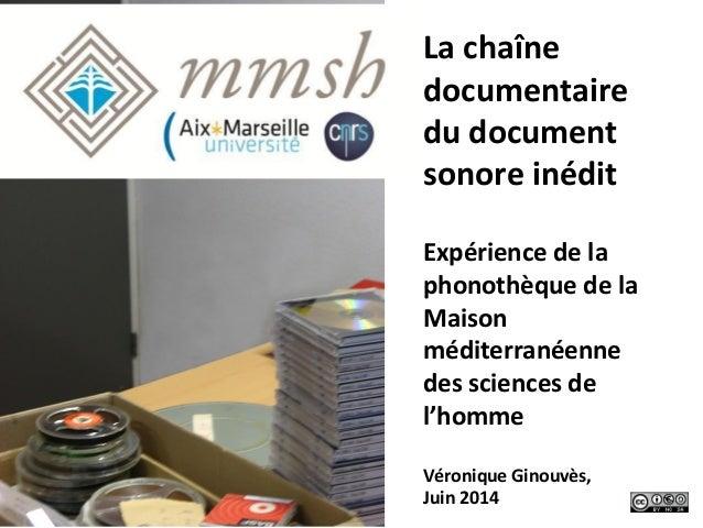 La  chaîne   documentaire   du  document   sonore  inédit      Expérience  de  la   phonothèque  d...