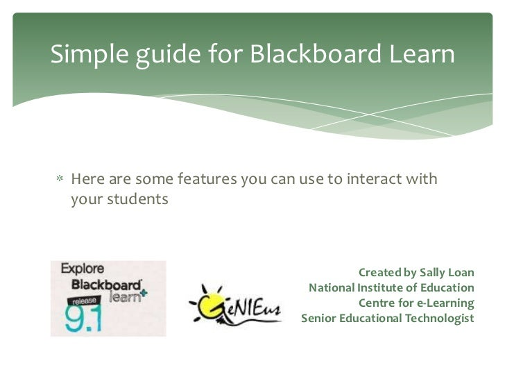 Simple guide for Blackboard Learn Here are some features you can use to interact with your students                       ...