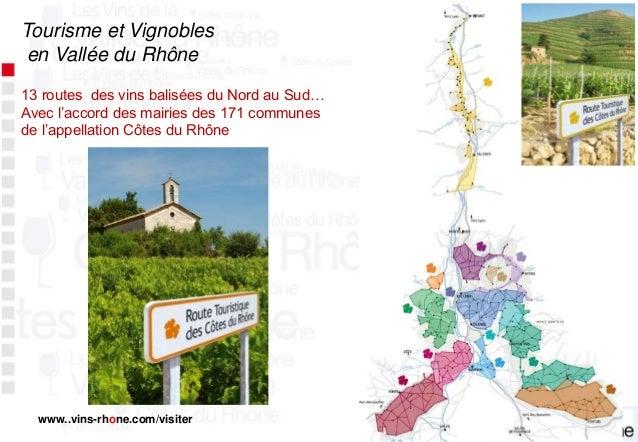 Tourisme et Vignobles en Vallée du Rhône 13 routes des vins balisées du Nord au Sud… Avec l'accord des mairies des 171 com...
