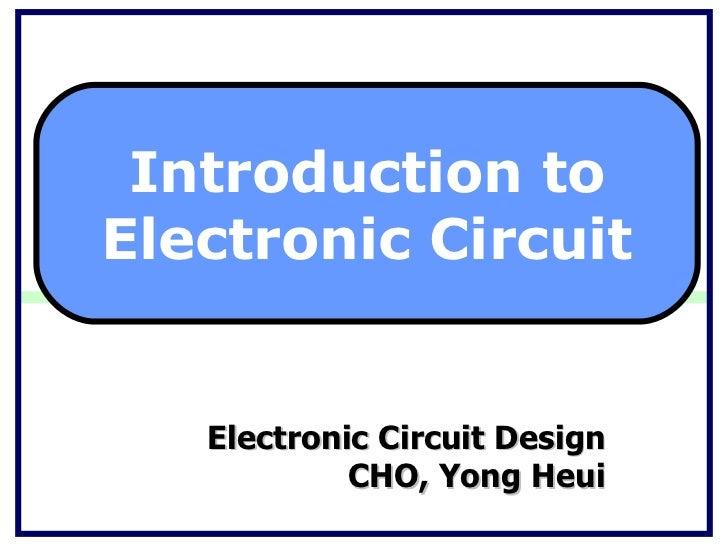 Electronic Circuit Design CHO, Yong Heui Introduction to Electronic Circuit