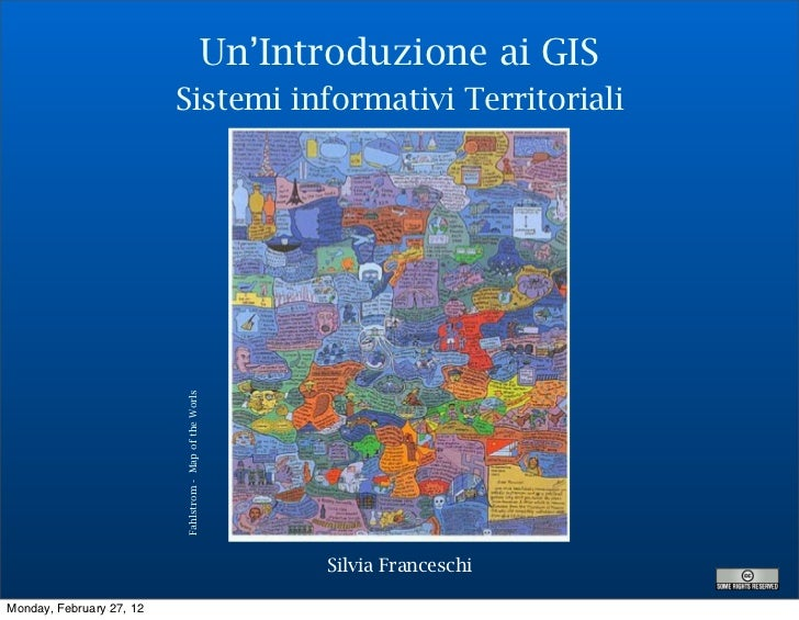 Un'Introduzione ai GIS                          Sistemi informativi Territoriali                          Fahlstrom - Map ...