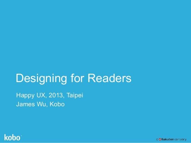 [Happy UX] Designing for Readers, James Wu  /  Kobo 使用者經驗設計總監
