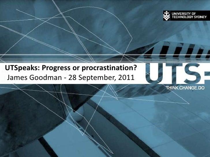 UTSpeaks: Progress or procrastination? (Part 2 - James Goodman)