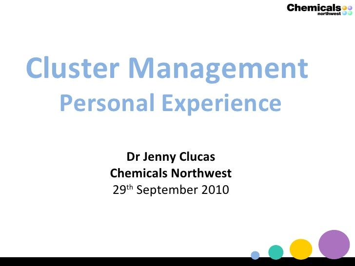 Cluster Management  Personal Experience Dr Jenny Clucas Chemicals Northwest 29 th  September 2010