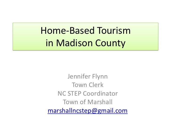 Home-Based Tourism in Madison County       Jennifer Flynn         Town Clerk   NC STEP Coordinator     Town of Marshall ma...