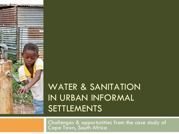 WATER & SANITATION  IN URBAN INFORMAL SETTLEMENTS Challenges & opportunities from the case study of Cape Town, South Africa