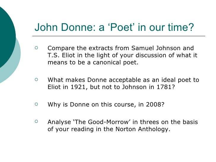 critical analysis of john donne s the good morrow John donne's poetry has been so influential in the 17th and 20th thematic analysis of the good morrow 15: critical views on the good morrow the sun rising.