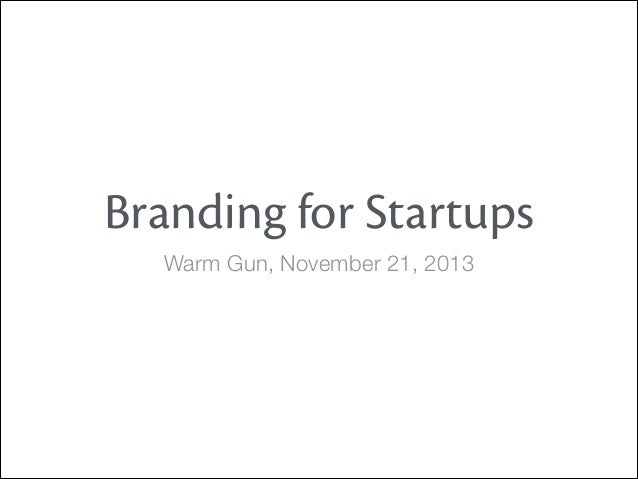 Branding for Startups Warm Gun, November 21, 2013