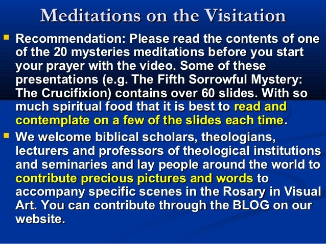 Meditations on the Visitation   Recommendation: Please read the contents of one    of the 20 mysteries meditations before...