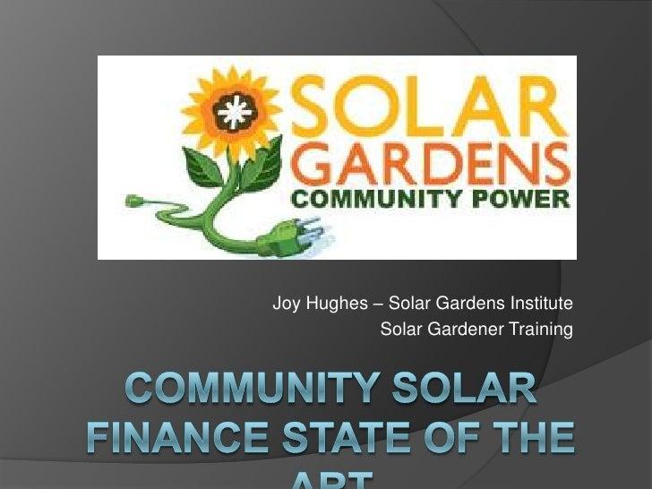 Joy Hughes, Solar Gardens Finance presentation at SF Bay Area Community Solar Confluence, 5-23-12