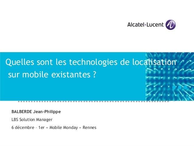 Quelles sont les technologies de localisationsur mobile existantes ? BALBERDE Jean-Philippe LBS Solution Manager 6 décembr...