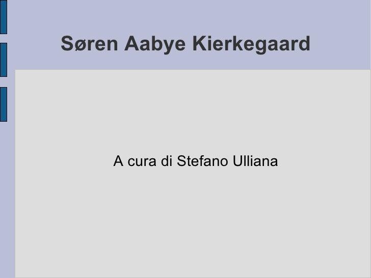 S øren Aabye Kierkegaard A cura di Stefano Ulliana