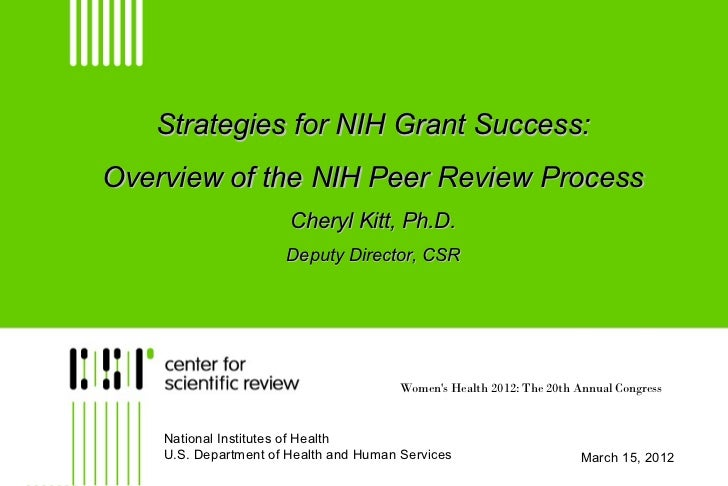 Strategies for NIH Grant Success:Overview of the NIH Peer Review Process                       Cheryl Kitt, Ph.D.         ...