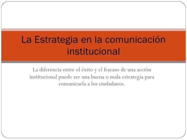 La diferencia entre el éxito y el fracaso de una acción institucional puede ser una buena o mala estrategia para comunicar...