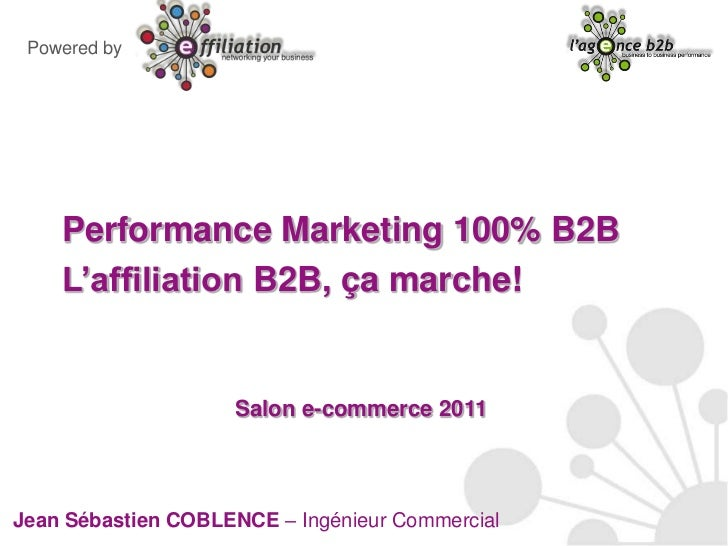Powered by<br />Performance Marketing 100% B2B<br />L'affiliation B2B, ça marche!<br />Salon e-commerce 2011<br />Jean Séb...