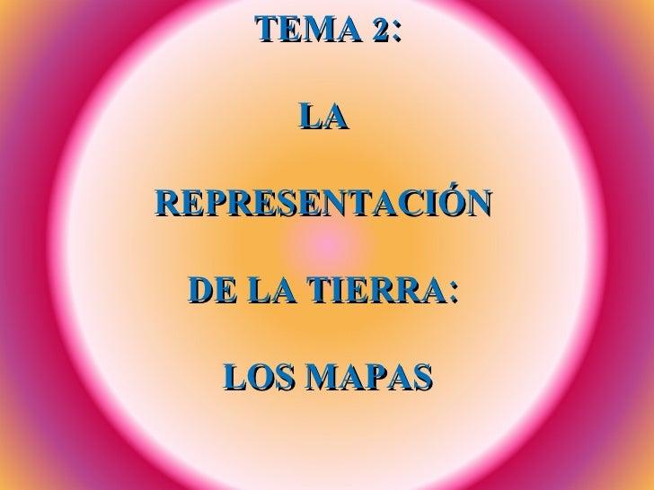 TEMA 2: LA  REPRESENTACIÓN  DE LA TIERRA:  LOS MAPAS
