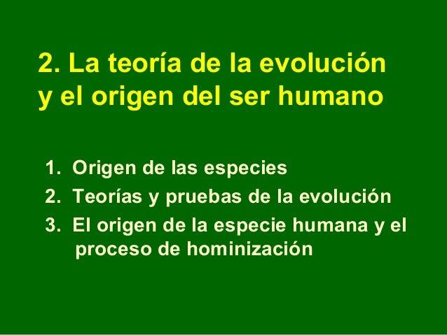 2. La teoría de la evolucióny el origen del ser humano1. Origen de las especies2. Teorías y pruebas de la evolución3. El o...