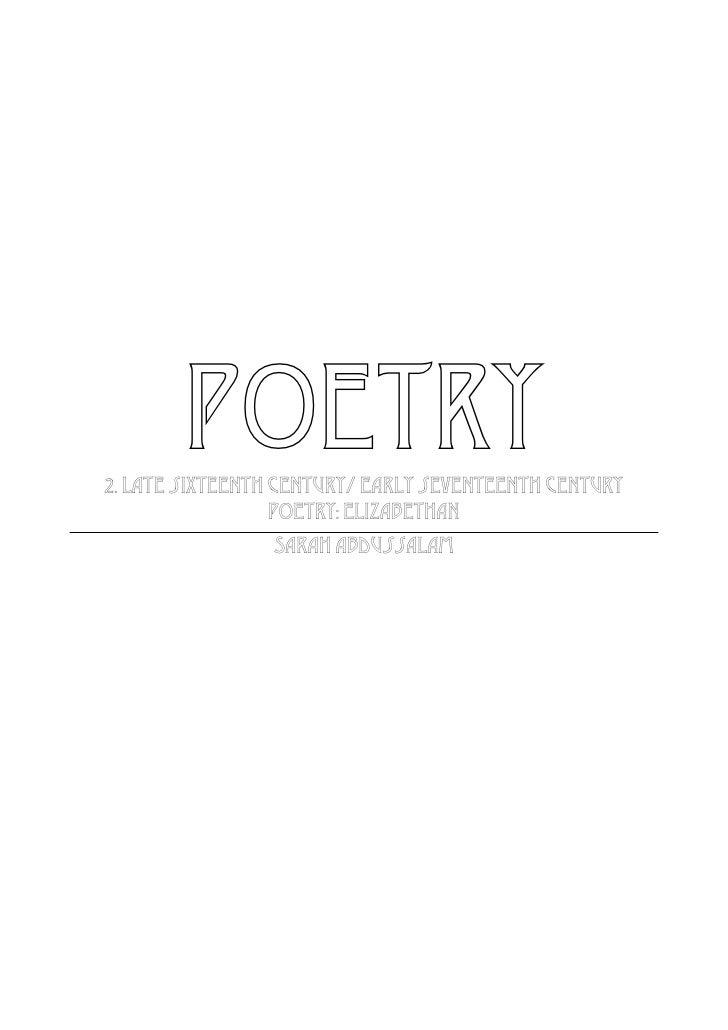 POETRY2. Late sixteenth century/ early seventeenth century                  poetry: Elizabethan                 Sarah Abdu...