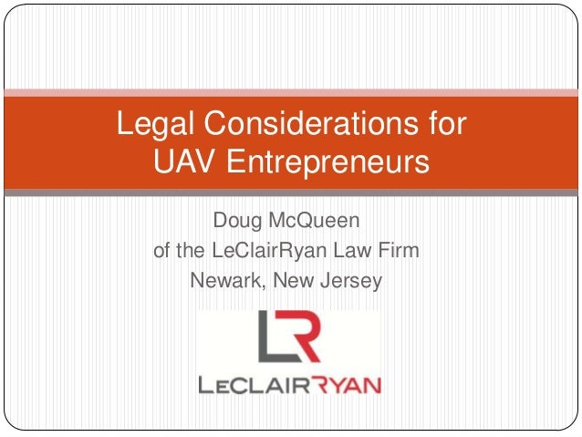 Doug McQueen of the LeClairRyan Law Firm Newark, New Jersey Legal Considerations for UAV Entrepreneurs