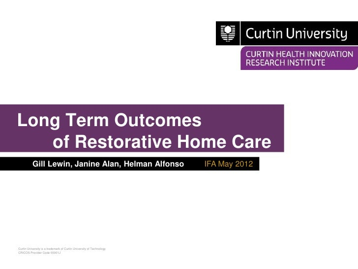 Long Term Outcomes   of Restorative Home Care          Gill Lewin, Janine Alan, Helman Alfonso                     IFA May...