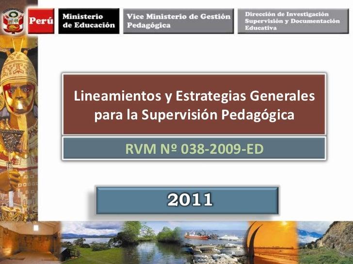 Lineamientos y Estrategias Generales   para la Supervisión Pedagógica       RVM Nº 038-2009-ED             2011