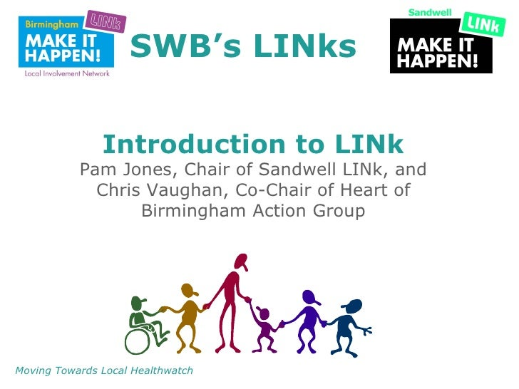 SWB's LINks               Introduction to LINk           Pam Jones, Chair of Sandwell LINk, and             Chris Vaughan,...