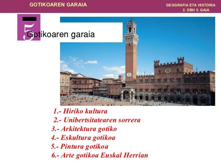 Gotikoaren garaia   GAIA 1.- Hiriko kultura  2.- Unibertsitatearen sorrera 3.- Arkitektura gotiko  4.- Eskultura gotikoa  ...