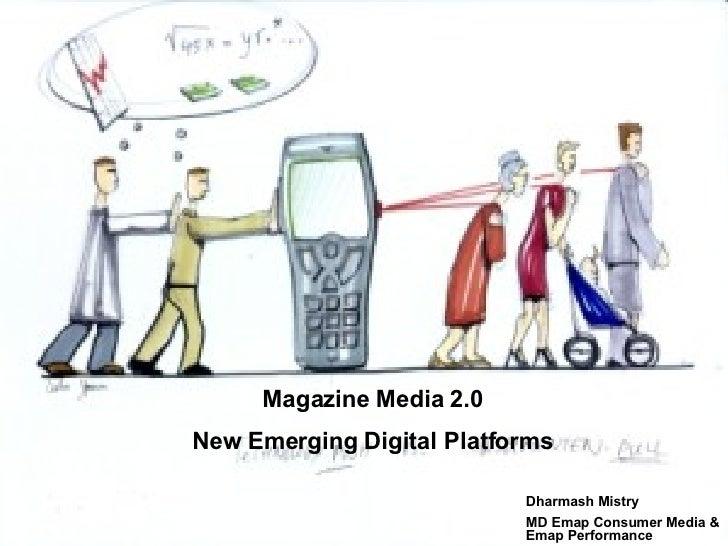 Magazines 2.0 Hanover March 14 th  2007 Magazine Media 2.0 New Emerging Digital Platforms Dharmash Mistry MD Emap Consumer...