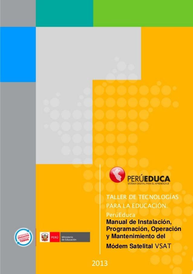 2013TALLER DE TECNOLOGÍASPARA LA EDUCACIÓN:PerúEducaManual de Instalación,Programación, Operacióny Mantenimiento delMódem ...