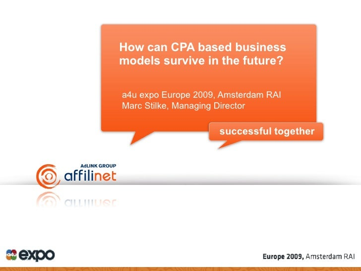 How can CPA based business models survive in the future? <ul><li>a4u expo Europe 2009, Amsterdam RAI </li></ul><ul><li>Mar...