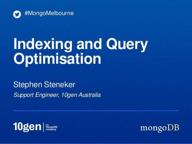 #MongoMelbourneIndexing and QueryOptimisationStephen StenekerSupport Engineer, 10gen Australia