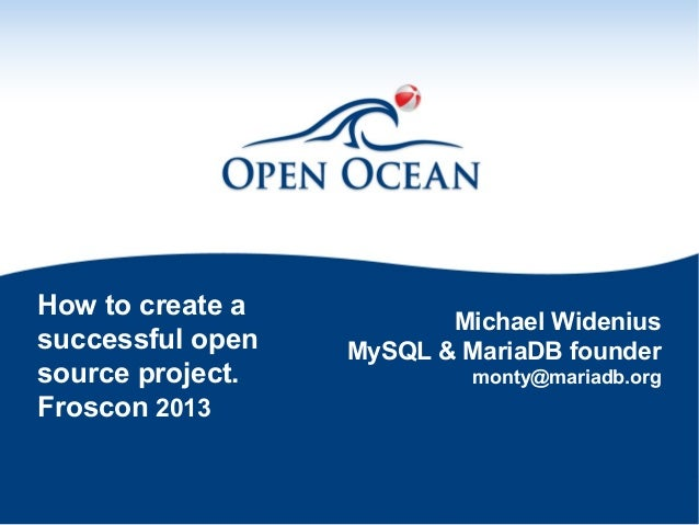 How to create a successful open source project. Froscon 2013  Michael Widenius MySQL & MariaDB founder monty@mariadb.org