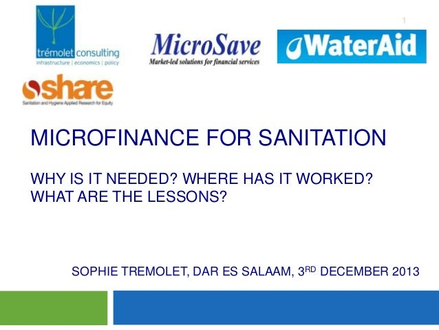 1  MICROFINANCE FOR SANITATION WHY IS IT NEEDED? WHERE HAS IT WORKED? WHAT ARE THE LESSONS? Mari  SOPHIE TREMOLET, DAR ES ...