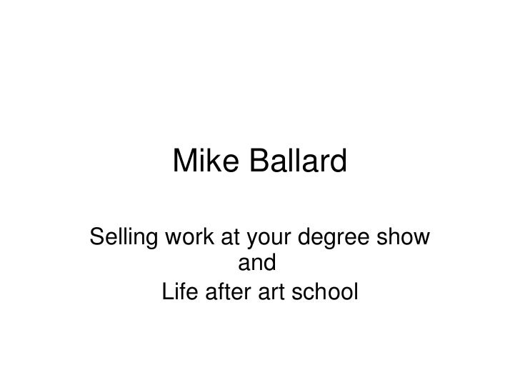 Mike Ballard Selling work at your degree show   and   Life after art school