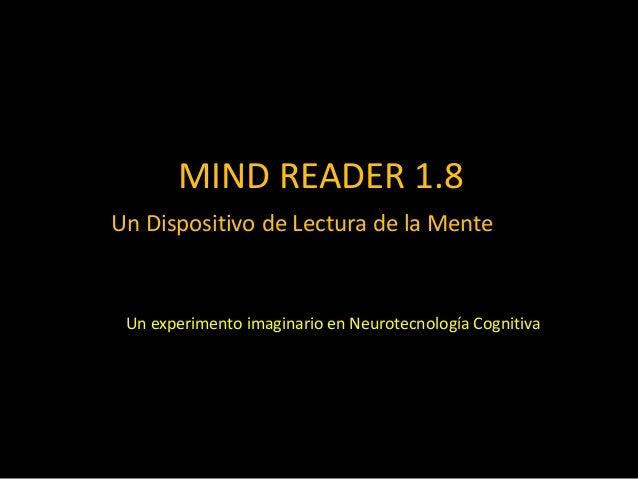 MIND READER 1.8 Un Dispositivo de Lectura de la Mente Un experimento imaginario en Neurotecnología Cognitiva