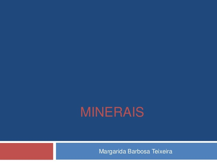 MINERAIS  Margarida Barbosa Teixeira
