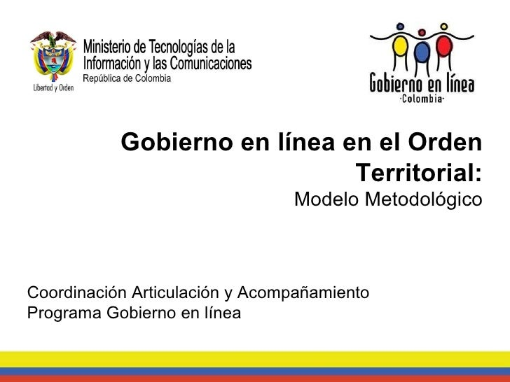 Gobierno en línea en el Orden Territorial: Modelo Metodológico Coordinación Articulación y Acompañamiento Programa Gobiern...