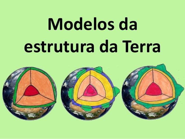 Modelos daestrutura da Terra