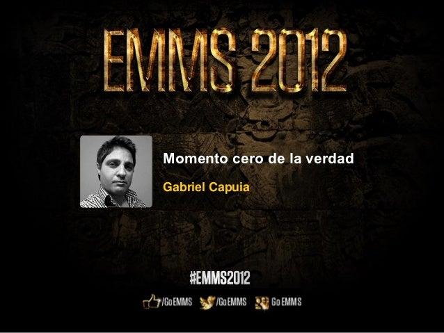 EMMS 2012 - El Momento Cero de la Verdad por Gabriel Capuia.