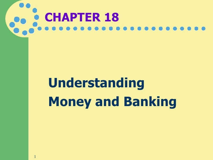 CHAPTER 18 Understanding  Money and Banking