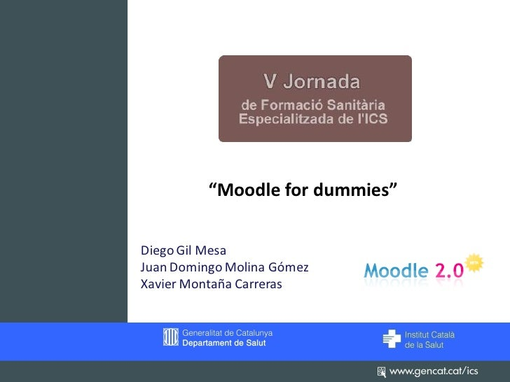 """Moodle for dummies""Diego Gil MesaJuan Domingo Molina GómezXavier Montaña Carreras"