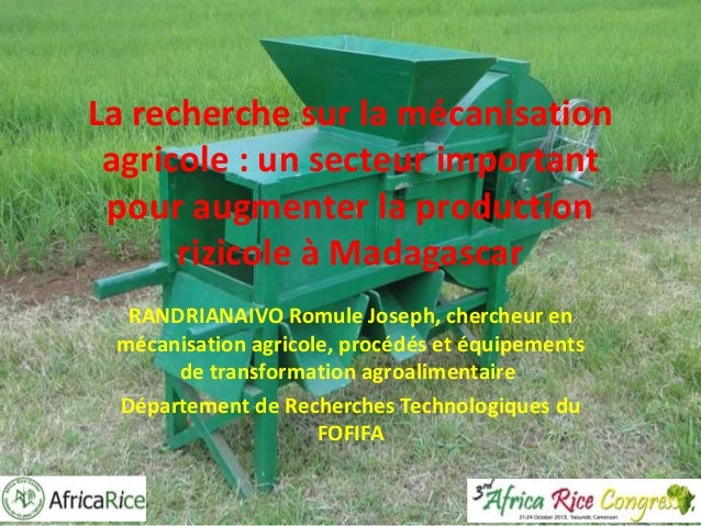 La recherche sur la mécanisation agricole : un secteur important pour augmenter la production rizicole à Madagascar RANDRI...