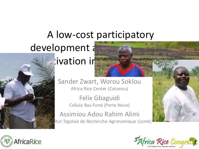 A low-cost participatory development approach for rice cultivation in inland valleys Sander Zwart, Worou Soklou Africa Ric...