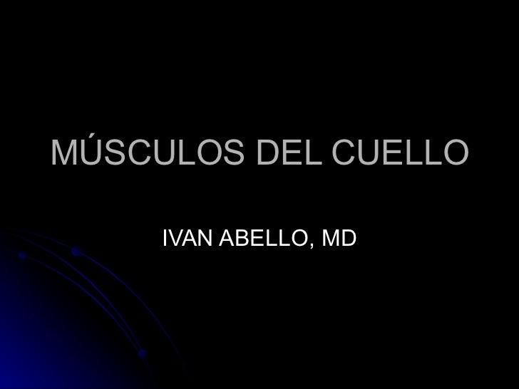 MÚSCULOS DEL CUELLO IVAN ABELLO, MD