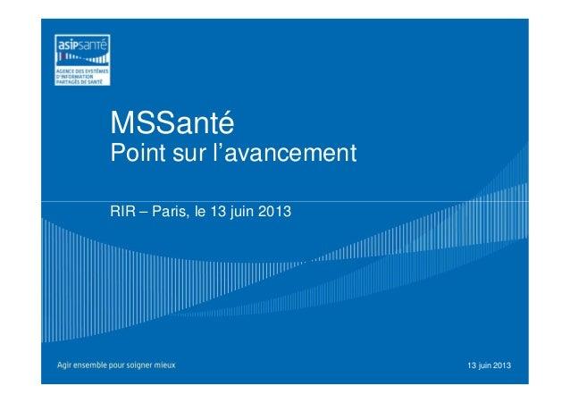 MSSantéPoint sur l'avancementRIR – Paris, le 13 juin 201313 juin 2013