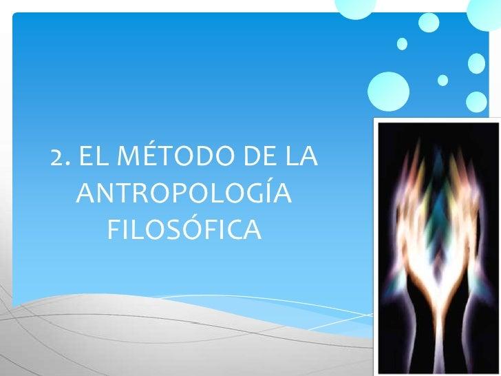 2. EL MÉTODO DE LA ANTROPOLOGÍA FILOSÓFICA<br />