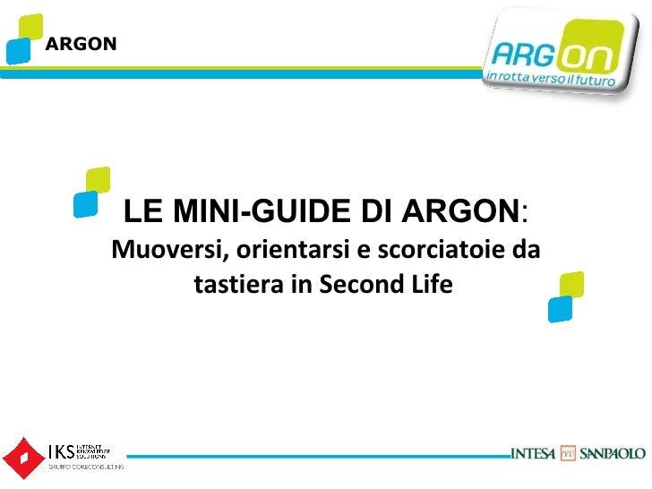 Le mini-guide di ARGON: Muoversi, orientarsi e scorciatoie da tastiera in Second Life.