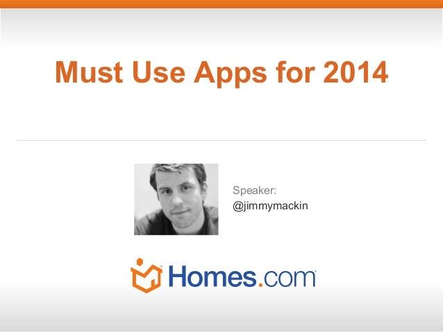 Must Use Apps for 2014  Speaker: @jimmymackin