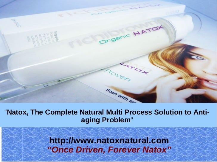 """""""Natox, The Complete Natural Multi Process Solution to Anti-                     aging Problem""""            http://www.nato..."""